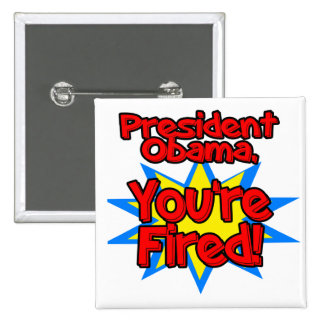 President Obama, You're Fired Funny Donald Trump Button
