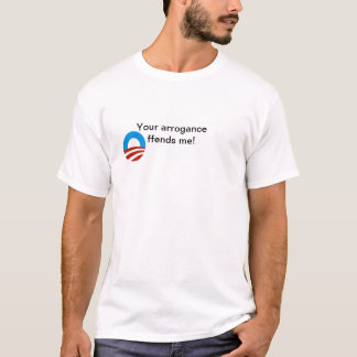 President Obama's arrogance T-Shirt