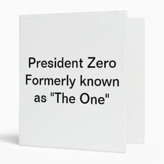 """President Zero formerly known as """"The One"""" 3 Ring Binder"""