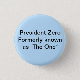 "President Zero formerly known as ""The One"" Button"