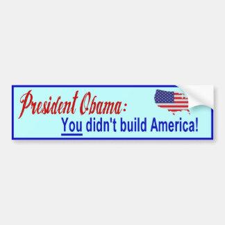 Presidente Obama: ¡USTED no construyó América! Pegatina Para Auto