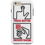 Press Button - Receive Bacon Tough Iphone 6 Plus Case at Zazzle