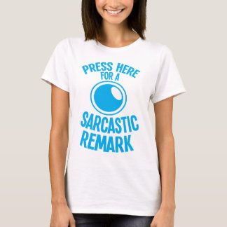 press here for a sarcastic remark funny sarcasm T-Shirt