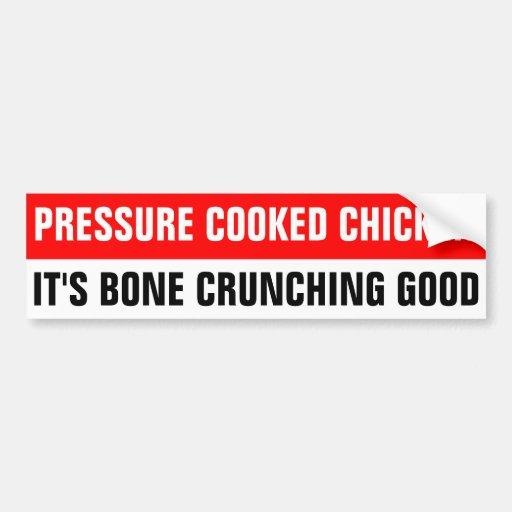 PRESSURE COOKED CHICKEN, IT'S BONE CRUNCHING GOOD BUMPER STICKER