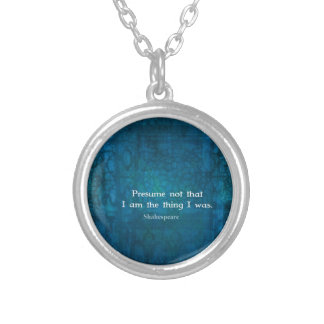 Presume not that I am the thing I was. Silver Plated Necklace