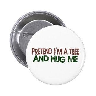 Pretend I'M A Tree Hug Me Pinback Button
