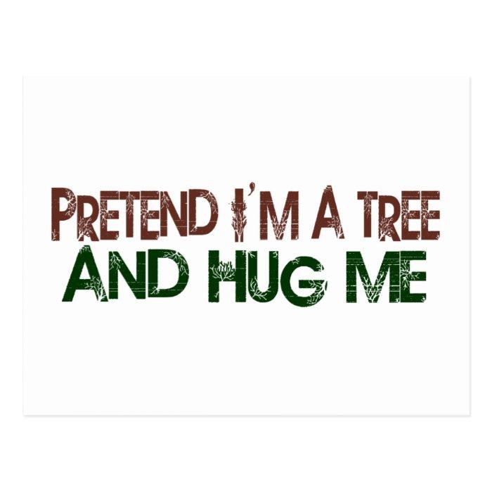 Pretend I'M A Tree Hug Me Postcard