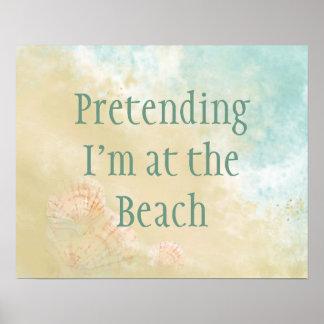 Pretending I'm at the Beach Fun Beach Quote Poster