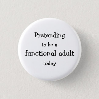 Pretending to be a functional adult today button