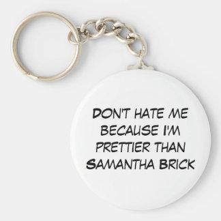 Prettier than Samantha Brick Keychain