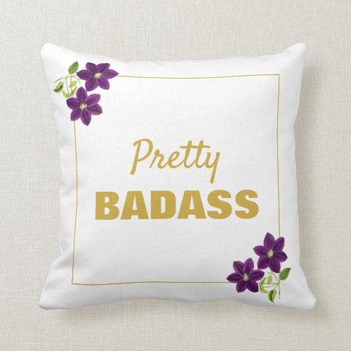 Pretty Badass Floral Motivational Purple & Gold Throw Pillow