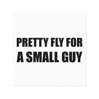 Pretty Fly For A Small Guy Canvas Print