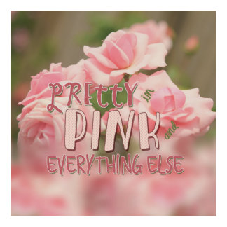 Pretty in Pink and Everything Else Hybrid Tea Rose Poster