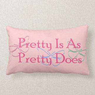 Pretty Is As Pretty Does Pillow