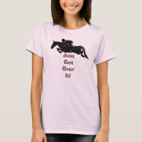 Pretty Just Get Over It Horse Jumper T-Shirt