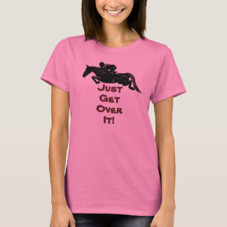 Pretty Just Get Over It Horse Jumper T-Shirt