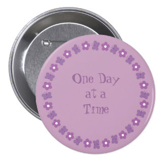Pretty One day at a time badge Button