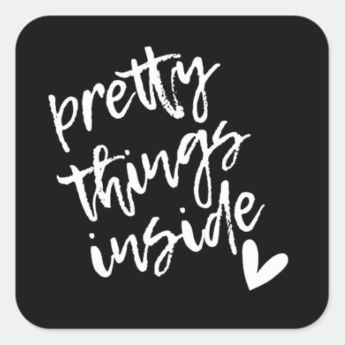 Pretty Things Inside Black and White Modern Script Square Sticker