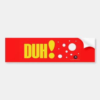 PrettyStuck.com::DUH!::BumperSticker Bumper Stickers