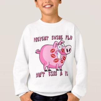 Prevent Swine Flu: Don't Kiss a Pig Sweatshirt