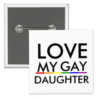Pride Gay and Lesbian Pride LOVE MY GAY DAUGHTER Buttons