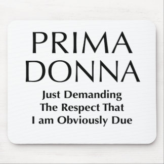 Prima Donna - Demanding The Respect I am Due Mouse Pad
