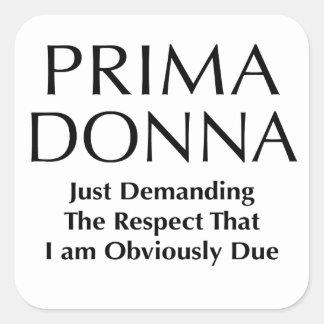 Prima Donna - Demanding The Respect I am Due Square Sticker
