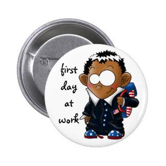 Primer día de Obama en el trabajo Pin Redondo 5 Cm