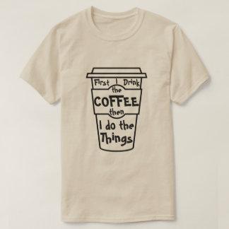 Primero bebo el café entonces que hago las cosas playera
