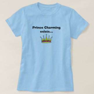 Prince Charming Exists... T-shirt
