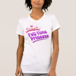 Princesa a tiempo completo camiseta