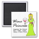 "Princesa del vino ""algún día mi príncipe Will Come Imán Para Frigorífico"