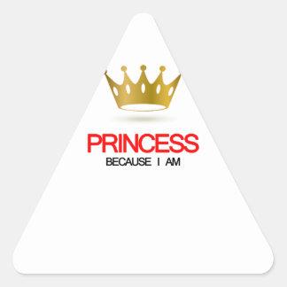 Princess Because i am Triangle Sticker