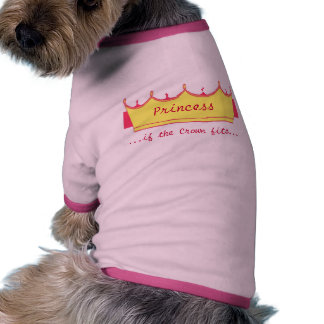 Princess...if the Crown fits... Pet T-shirt