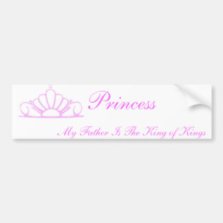 Princess My Father Is King Bumper Sticker