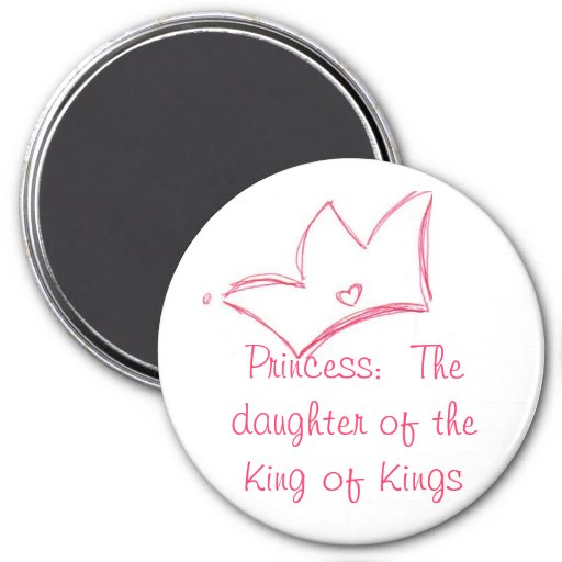 Princess:  The daughter of the King of Kings 3 Inch Round Magnet