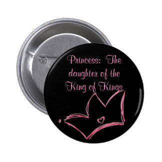 Princess:  The daughter of the King of Kings Pinback Button