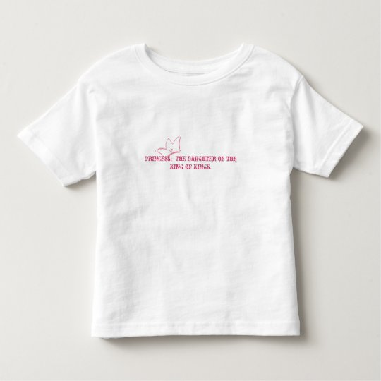 Princess:  The daughter of the King of Kings. Toddler T-shirt