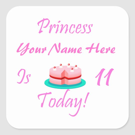 Princess (Your Name) is 11 Today Square Sticker