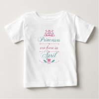 Princesses are born in April Baby T-Shirt