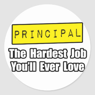 Principal...Hardest Job You'll Ever Love Classic Round Sticker