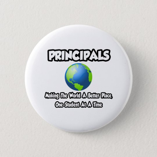 Principals...Making the World a Better Place Pinback Button