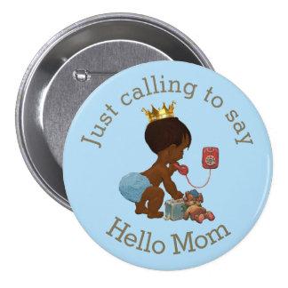 Príncipe étnico Calling para decir hola a la mamá Pin Redondo De 3 Pulgadas