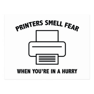 Printers Smell Fear When You're In A Hurry Postcard