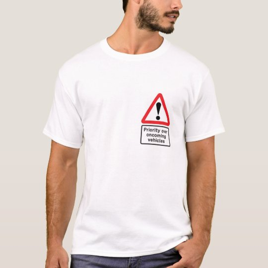 Priority Warning Sign T-Shirt