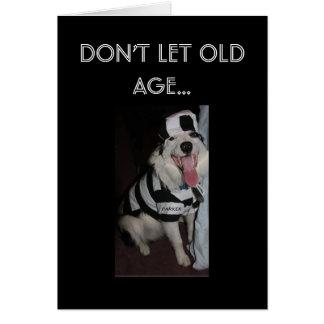 PRISONER OF OLD AGE BIRTHDAY CARD