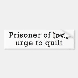 Prisoner of Urge to Quilt Bumper Sticker