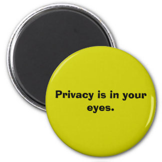 Privacy is in your eyes. magnet