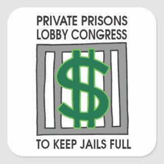 Private Prisons Lobby To Keep Jails Full Square Sticker