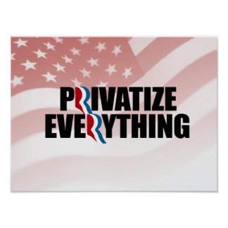 PRIVATIZE EVERYTHING.png Poster
